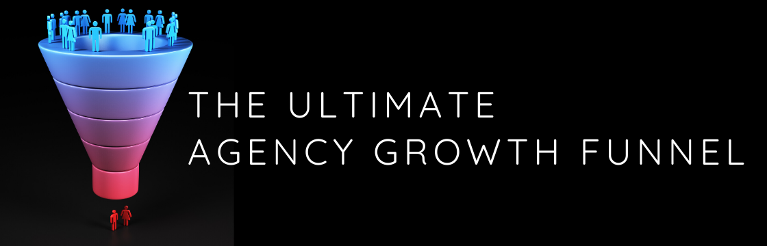 The Ultimate Agency Growth Funnel