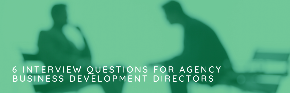 6 Interview Questions For Agency Business Development Directors