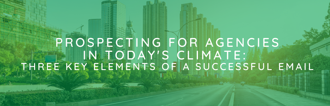 Prospecting For Agencies In Today's Climate: Three Key Elements of a Successful Email