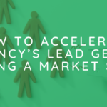 How to Accelerate Your Agency's Lead Generation During a Market Shift