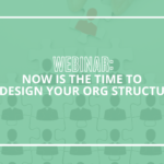 Now is The Time to Redesign Your Org Structure