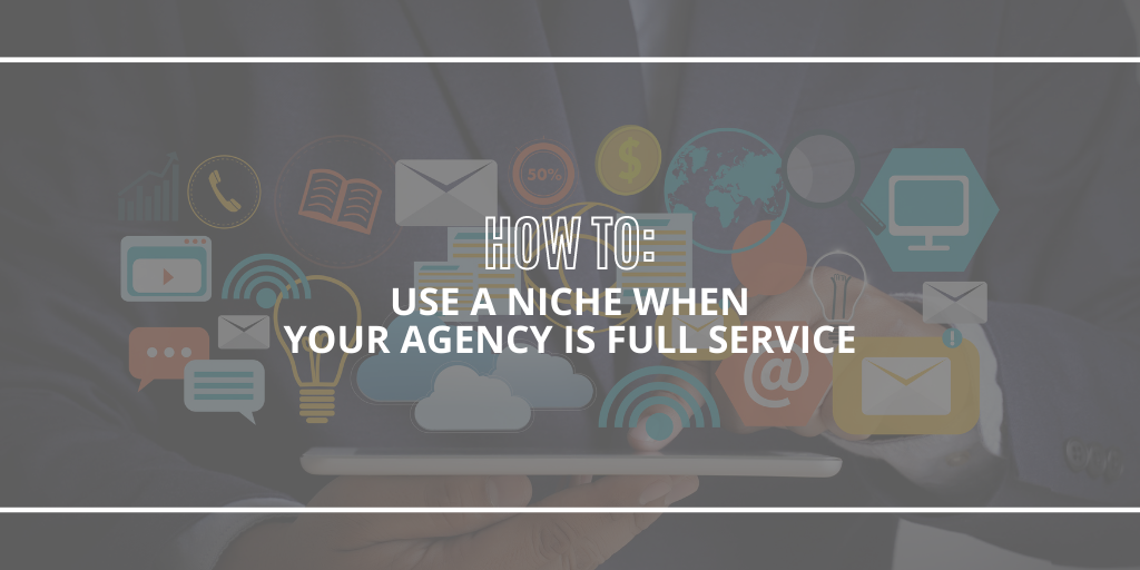 How to: Use a niche when your agency is full service