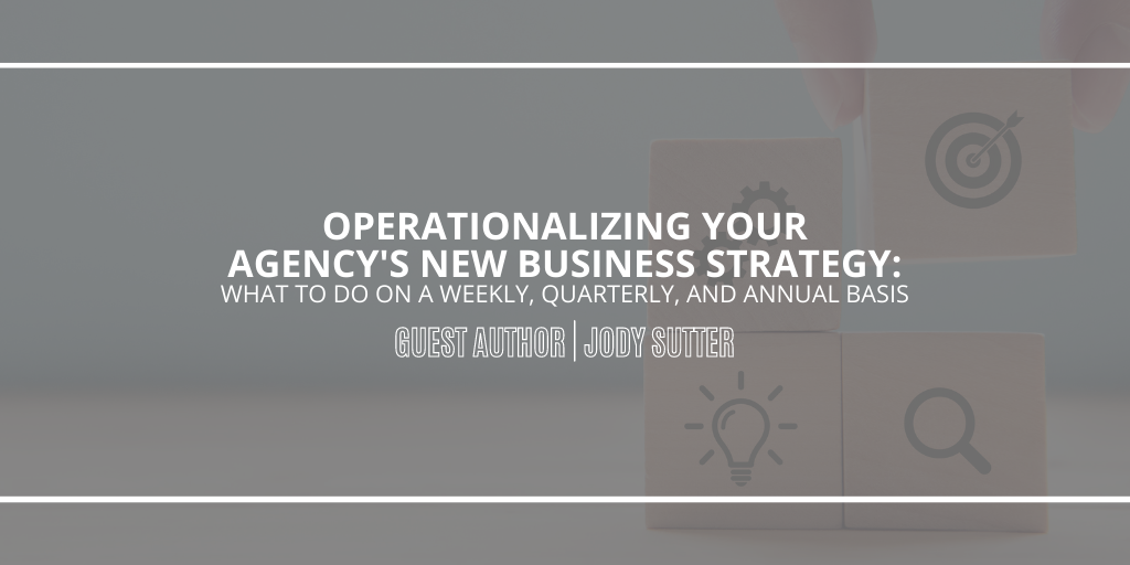 Featured Author Post: Operationalizing Your Agency's New Business Strategy