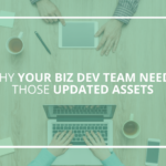 Why Your Biz Dev Team Needs Those Updated Assets