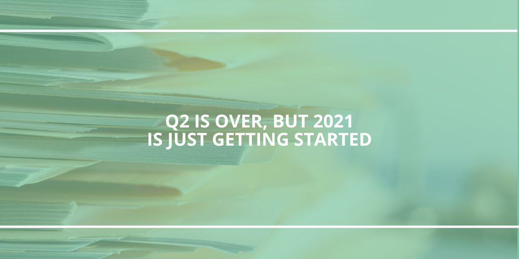 Q2 is Over, But 2021 is Only Getting Started