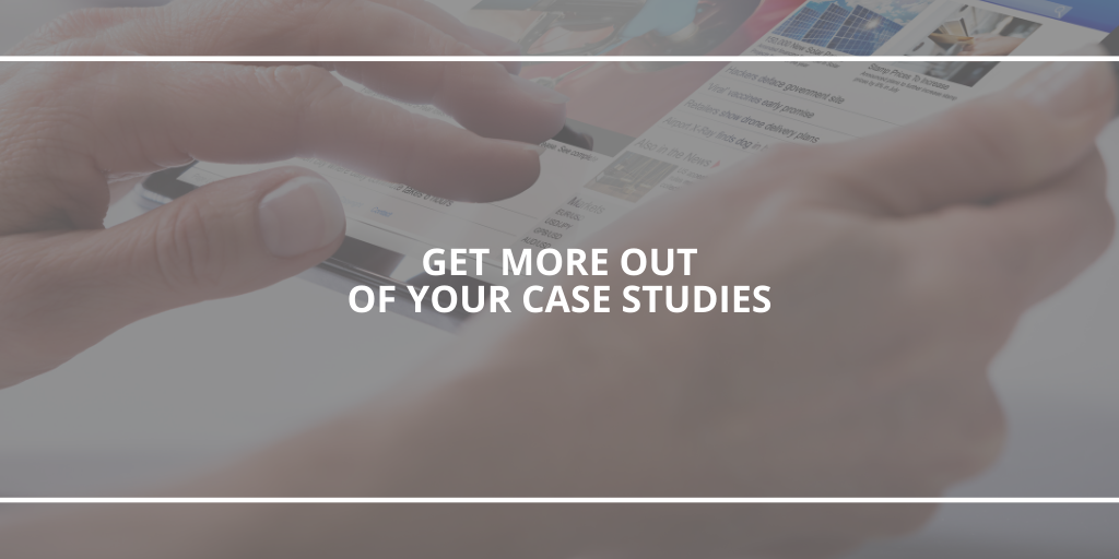 Get more out of your case studies