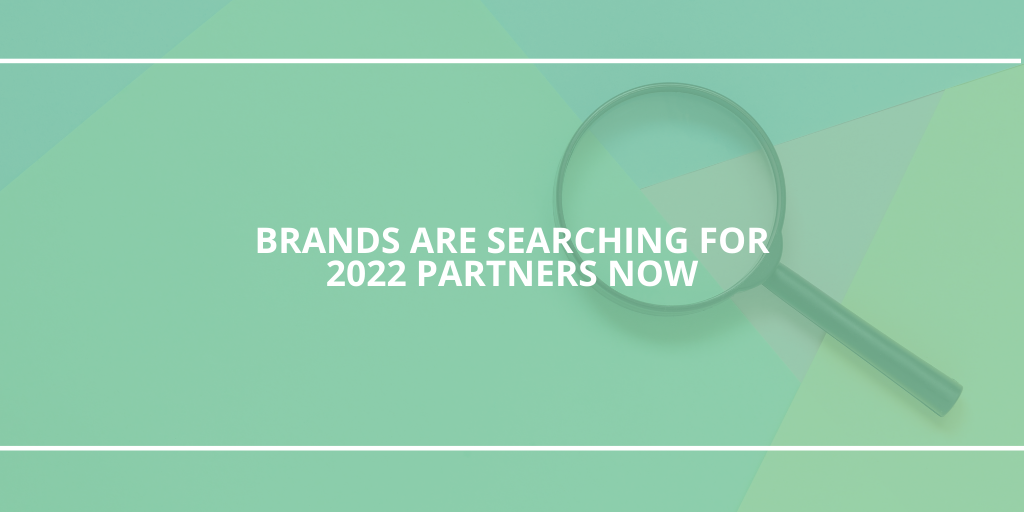 Brands Are Searching for 2022 Partners Now